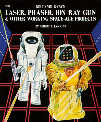 9780830606047: Build Your Own Laser, Phaser, Ion Ray Gun and Other Working Space-age Projects