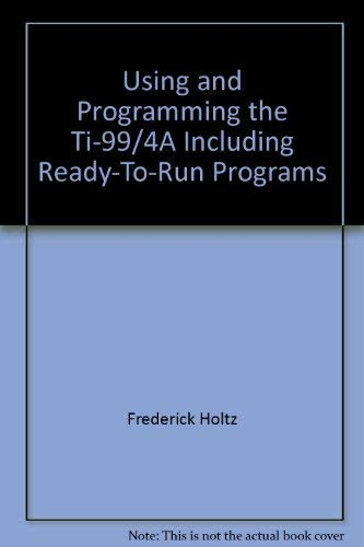 9780830606207: Using & programming the TI-99/4A, including ready-to-run programs