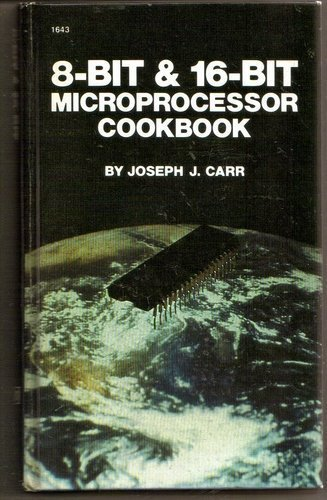 8-Bit and 16-Bit Microprocessor Cookbook: Carr, Joseph J.