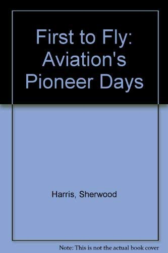 9780830606474: The First to Fly: Aviation's Pioneer Days
