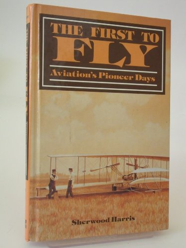 9780830606696: The first to fly: Aviation's pioneer days