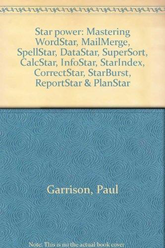 9780830607426: Star power: Mastering WordStar, MailMerge, SpellStar, DataStar, SuperSort, CalcStar, InfoStar, StarIndex, CorrectStar, StarBurst, ReportStar & PlanStar