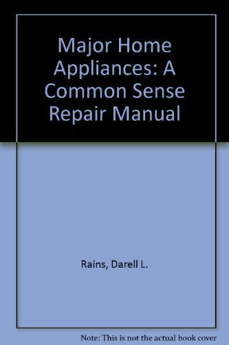 Major Home Appliances: A Common Sense Repair: Rains, Darell L.