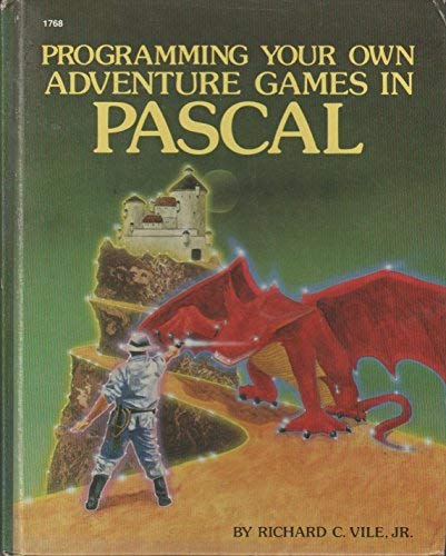 Programming your own adventure games in Pascal: Richard C Vile