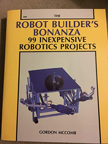 9780830608003: The Robot Builder's Bonanza: 99 Inexpensive Robotics Projects