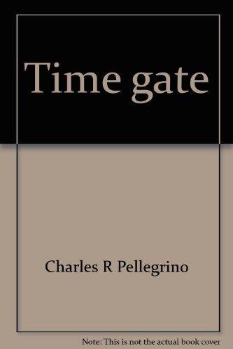 Time Gate: Hurtling Backward Through History: Pellegrino, Charles R. Ph.D.
