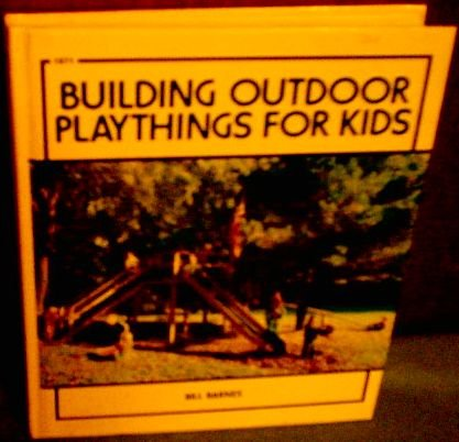 9780830609710: Building outdoor playthings for kids, with project plans