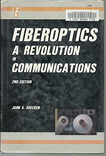 Fibre Optics: A Revolution in Communications: Kuecken, J A