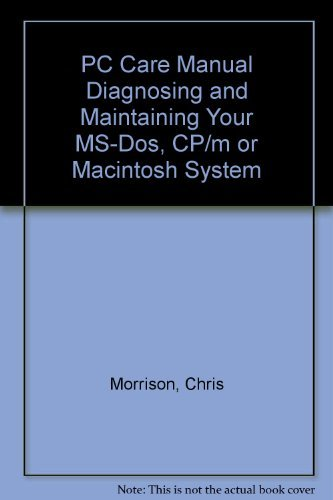 PC Care Manual Diagnosing and Maintaining Your MS-Dos, CP/m or Macintosh System: Morrison, ...