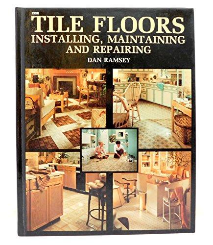 Tile floors: Installing, maintaining, and repairing (0830609989) by Ramsey, Dan