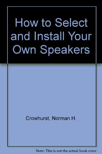 How to Select and Install Your Own Speakers (0830610340) by Norman H. Crowhurst