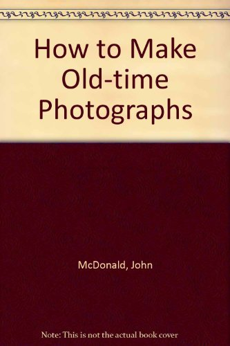 9780830610396: How to Make Old-time Photographs