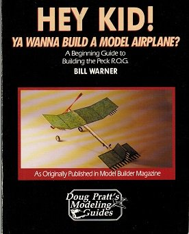 9780830610402: Hey Kid! ... Ya Wanna Build a Model Airplane?: A Beginning Guide to Building the Peck R.O.G. (Doug Pratt's Modeling Guides)
