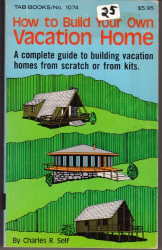 9780830610747: How to Build Your Own Vacation Home