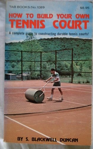 How to Build Your Own Tennis Court: Duncan, S.Blackwell