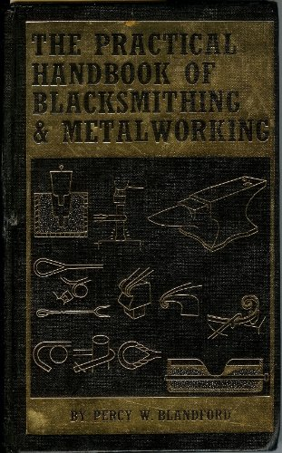 Practical Handbook of Blacksmithing and Metalworking: Blandford, Percy W.