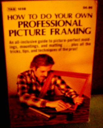 9780830612383: How to Do Your Own Professional Picture Framing