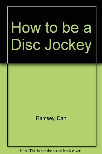 9780830612635: How to be a Disc Jockey