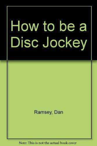 9780830612635: How to be a Disc Jockey