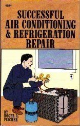 Successful Air Conditioning and Refrigeration Repair: Roger A. Fischer