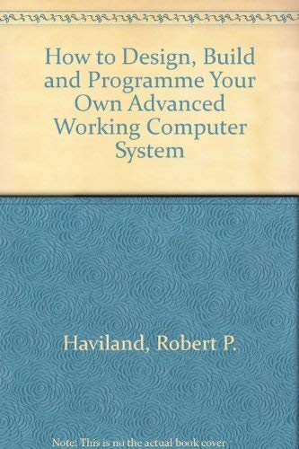 9780830613328: How to Design, Build and Programme Your Own Advanced Working Computer System