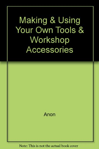 9780830613601: Making and Using Your Own Tools and Workshop Accessories