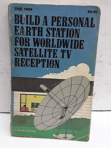 9780830614097: Build a personal earth station for worldwide satellite TV reception: Design, build, install, operate, and maintain your own TV reception unit