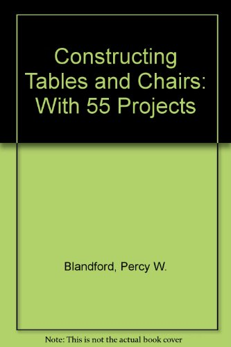 9780830614240: Constructing Tables and Chairs: With 55 Projects