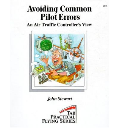 Avoiding common pilot errors: An air traffic controller's view (Tab practical flying series): ...