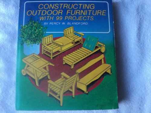 9780830614547: Constructing Outdoor Furniture: With 99 Projects