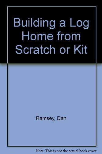 9780830614585: Building a Log Home from Scratch or Kit