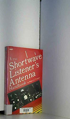 The Shortwave Listener's Antenna Handbook: Traister, Robert J.