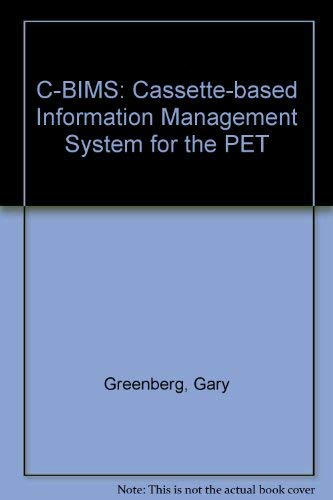 C-BIMS: Cassette-Based Information Management System for the PET: Greenberg, Gary