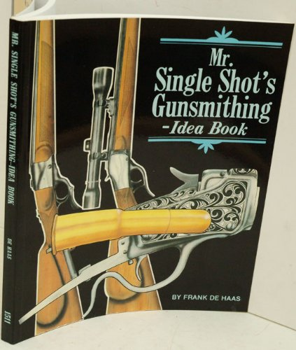 Mr. Single Shot's Gunsmithing: Idea Book: Haas, Frank De