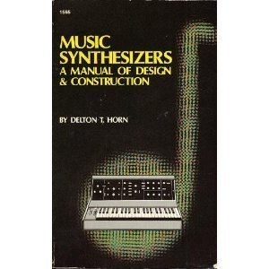 Music Synthesizers: A Manual of Design and Construction: Horn, Delton T.