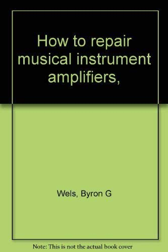 9780830616107: How to repair musical instrument amplifiers,