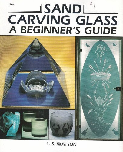 9780830616688: Sand Carving Glass: A Beginner's Guide