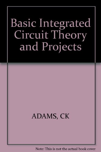 Basic Integrated Circuit Theory and Projects: Adams, Charles K.
