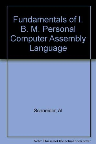 Fundamentals of I. B. M. Personal Computer Assembly Language: Al Schneider