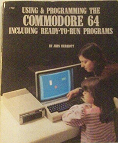 Using & Programming the Commodore 64: Including Ready-to-Run Programs: Herriott, John