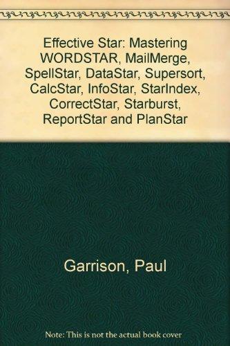 9780830617425: Effective Star: Mastering WORDSTAR, MailMerge, SpellStar, DataStar, Supersort, CalcStar, InfoStar, StarIndex, CorrectStar, Starburst, ReportStar and PlanStar