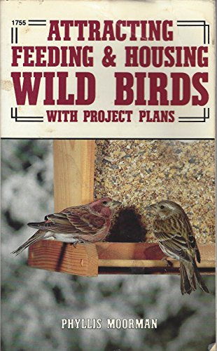 9780830617555: Attracting, Feeding and Housing Wild Birds: With Project Plans