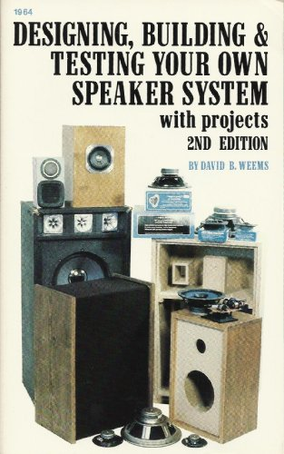 Designing, Building and Testing Your Own Speaker System: With Projects: David B. Weems