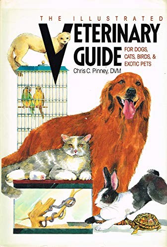Illustrated Veterinary Guide for Dogs, Cats, Birds, and Exotic Pets: Pinney, Chris C.