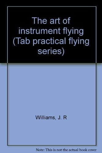 9780830620180: Title: The art of instrument flying Tab practical flying