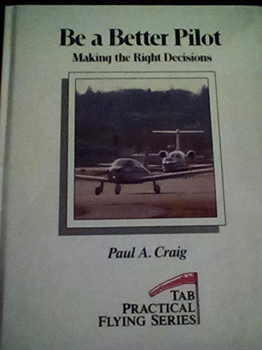 9780830620531: Be a Better Pilot: Making the Right Decisions (Practical Flying Series)