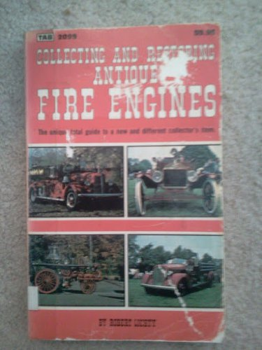 9780830620999: Collecting and Restoring Antique Fire Engines