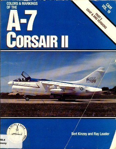 A-7 Corsair II: Usaf and Ang Versions Colors and Markings (Pt. III) (Colors and Markings Ser. , Vol...