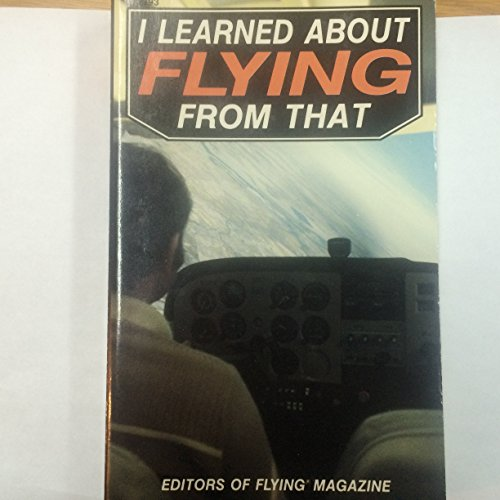 9780830621934: I Learned About Flying from That!