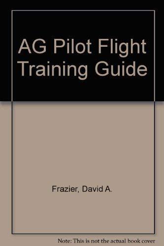 Ag Pilot Flight Training Guide, Including Far Part 137: Frazier, David